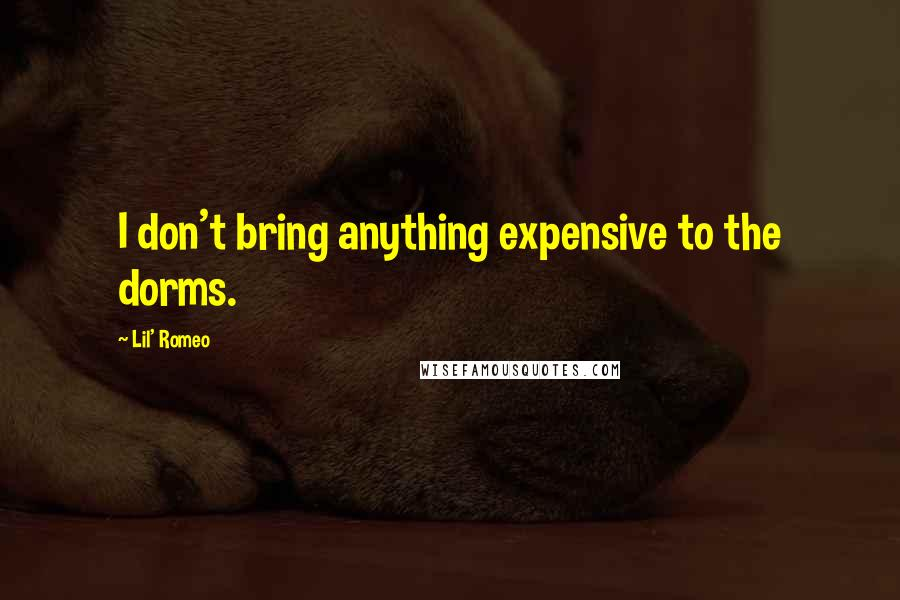 Lil' Romeo quotes: I don't bring anything expensive to the dorms.