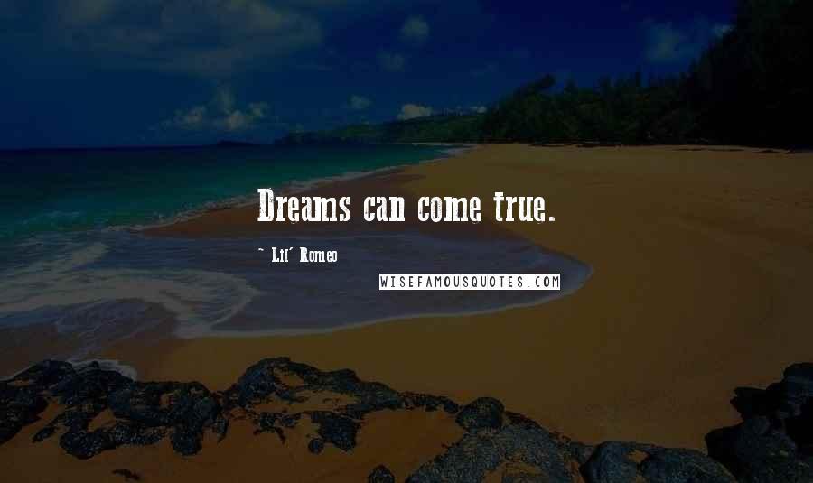 Lil' Romeo quotes: Dreams can come true.