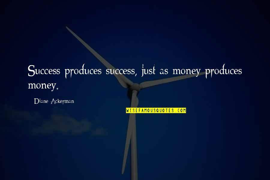 Lil Snupe Realest Quotes By Diane Ackerman: Success produces success, just as money produces money.