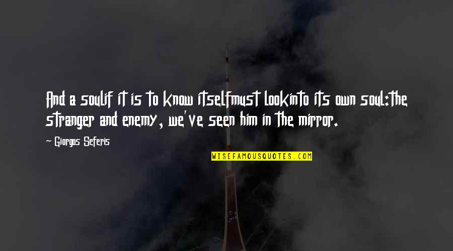 Lil Snupe Realest Quotes By Giorgos Seferis: And a soulif it is to know itselfmust