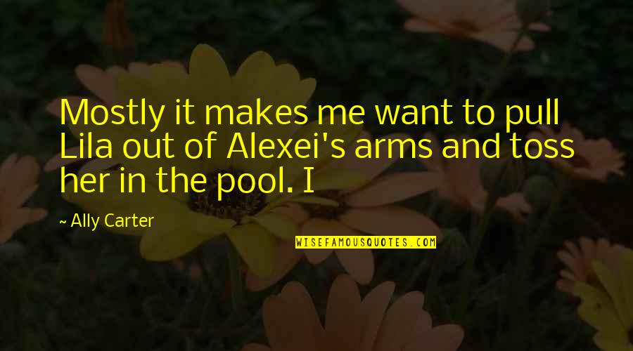 Lila Quotes By Ally Carter: Mostly it makes me want to pull Lila