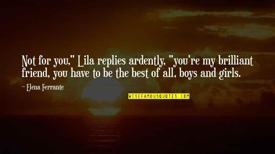 """Lila Quotes By Elena Ferrante: Not for you,"""" Lila replies ardently, """"you're my"""