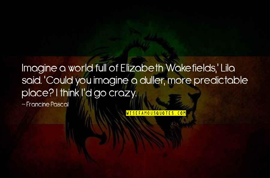 Lila Quotes By Francine Pascal: Imagine a world full of Elizabeth Wakefields,' Lila