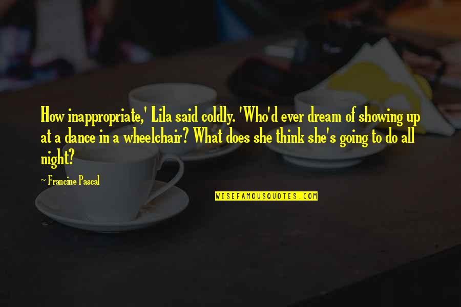 Lila Quotes By Francine Pascal: How inappropriate,' Lila said coldly. 'Who'd ever dream