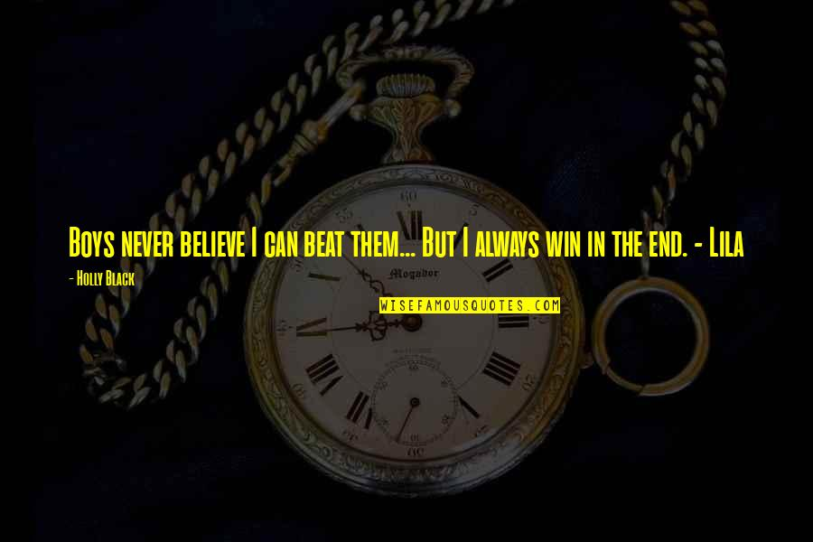 Lila Quotes By Holly Black: Boys never believe I can beat them... But