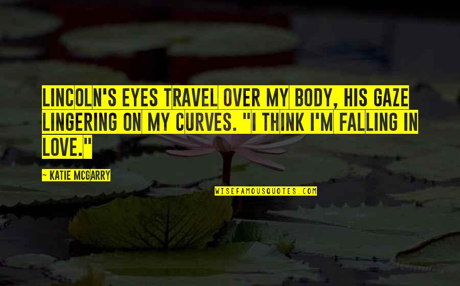 Lila Quotes By Katie McGarry: Lincoln's eyes travel over my body, his gaze