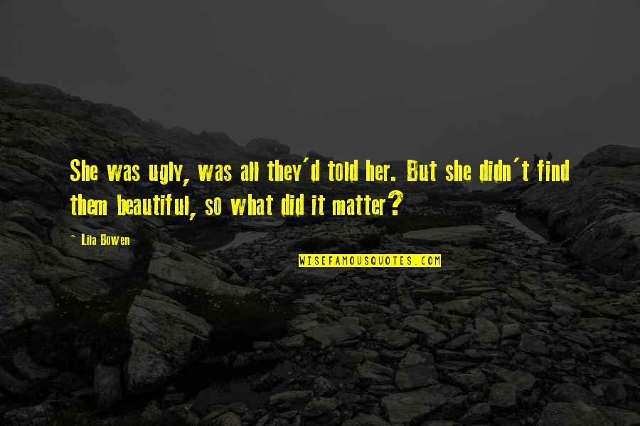 Lila Quotes By Lila Bowen: She was ugly, was all they'd told her.