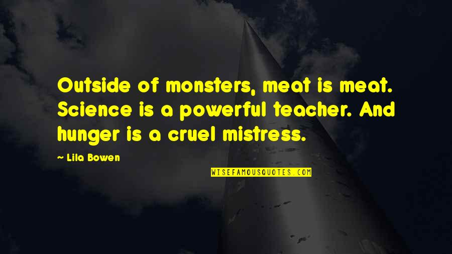 Lila Quotes By Lila Bowen: Outside of monsters, meat is meat. Science is