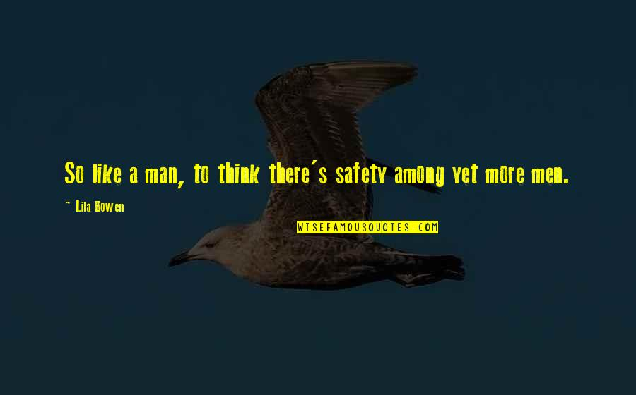 Lila Quotes By Lila Bowen: So like a man, to think there's safety