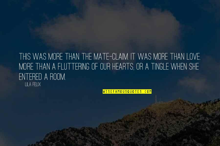 Lila Quotes By Lila Felix: This was more than the mate-claim. It was