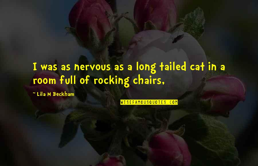 Lila Quotes By Lila M Beckham: I was as nervous as a long tailed