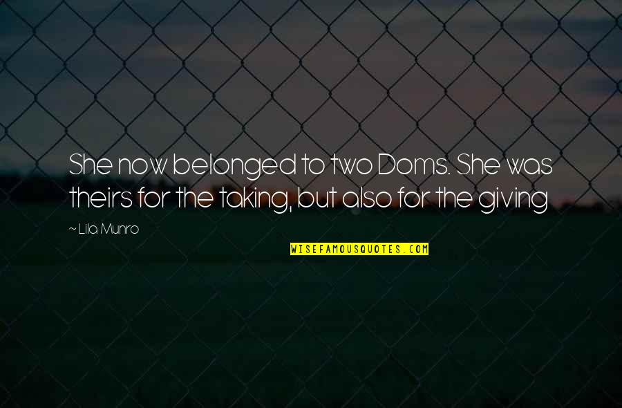 Lila Quotes By Lila Munro: She now belonged to two Doms. She was