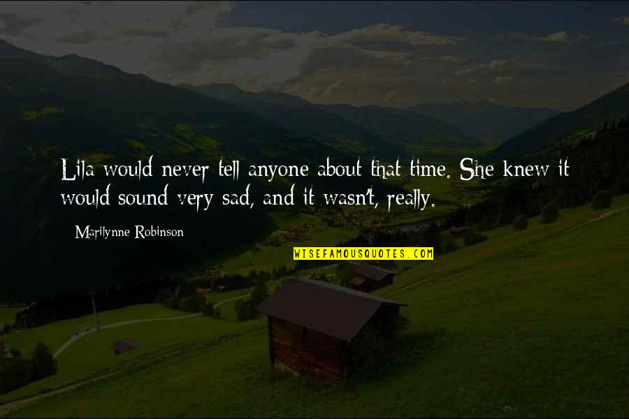 Lila Quotes By Marilynne Robinson: Lila would never tell anyone about that time.