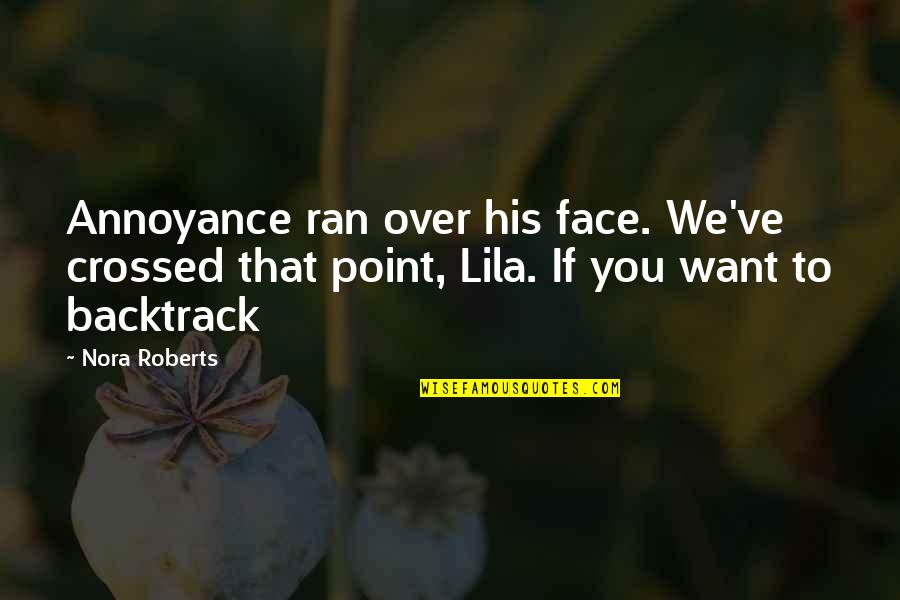 Lila Quotes By Nora Roberts: Annoyance ran over his face. We've crossed that