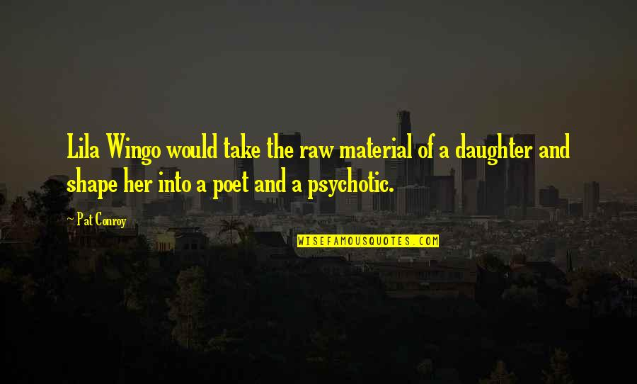Lila Quotes By Pat Conroy: Lila Wingo would take the raw material of