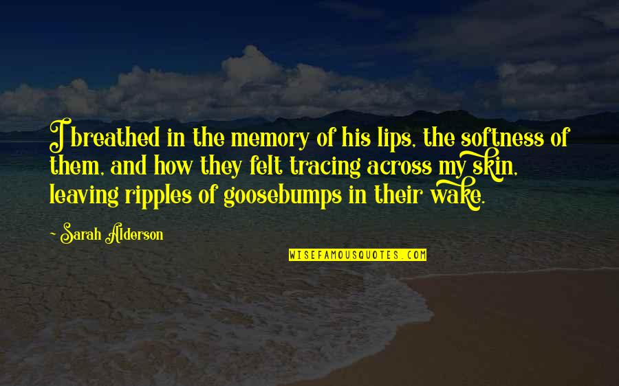 Lila Quotes By Sarah Alderson: I breathed in the memory of his lips,
