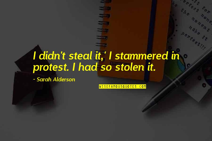 Lila Quotes By Sarah Alderson: I didn't steal it,' I stammered in protest.