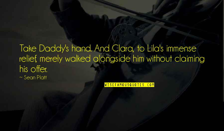 Lila Quotes By Sean Platt: Take Daddy's hand. And Clara, to Lila's immense