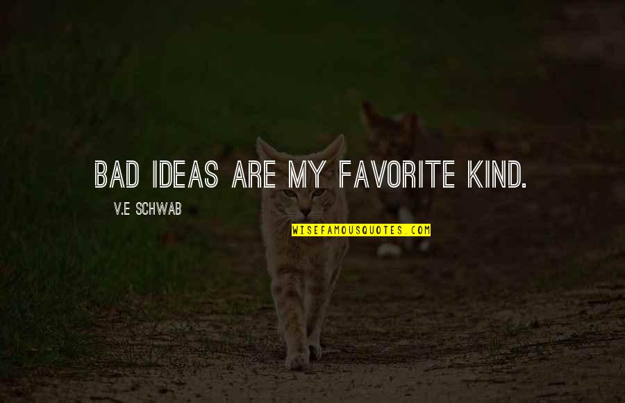 Lila Quotes By V.E Schwab: Bad ideas are my favorite kind.