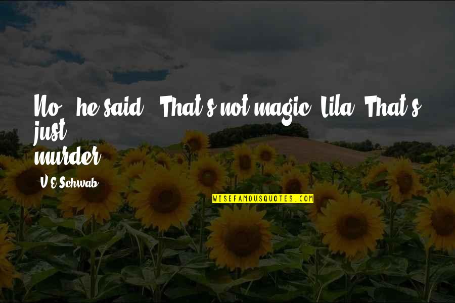 """Lila Quotes By V.E Schwab: No,"""" he said. """"That's not magic, Lila. That's"""