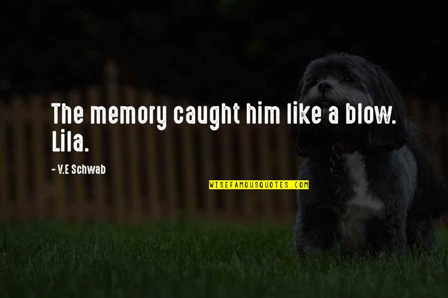 Lila Quotes By V.E Schwab: The memory caught him like a blow. Lila.