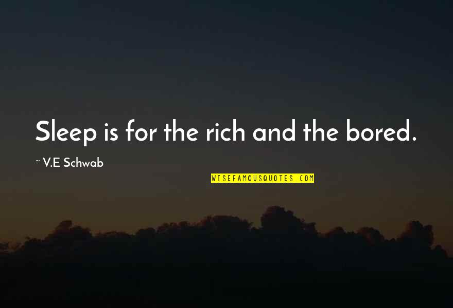 Lila Quotes By V.E Schwab: Sleep is for the rich and the bored.