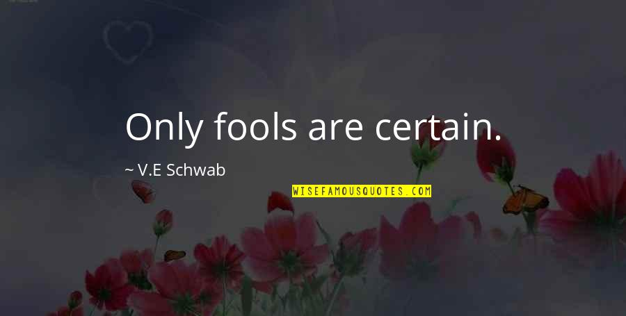 Lila Quotes By V.E Schwab: Only fools are certain.