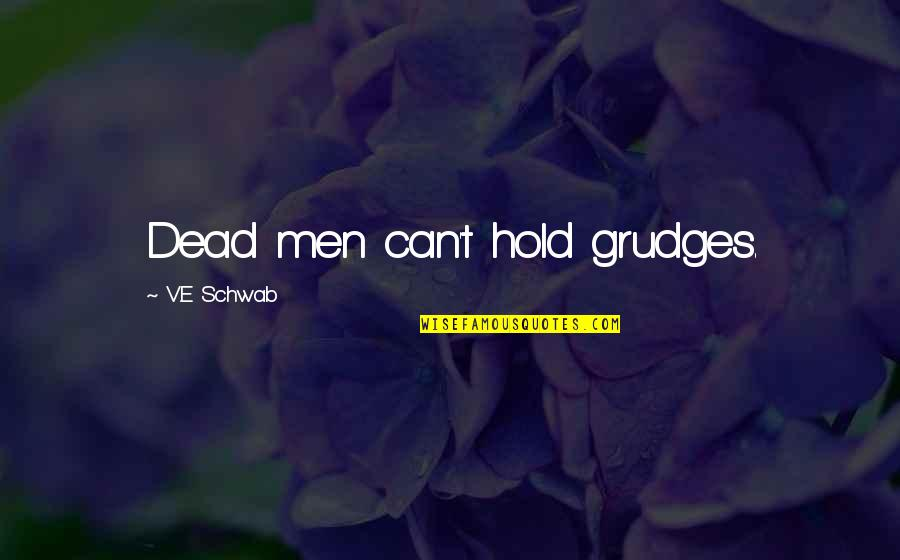 Lila Quotes By V.E Schwab: Dead men can't hold grudges.