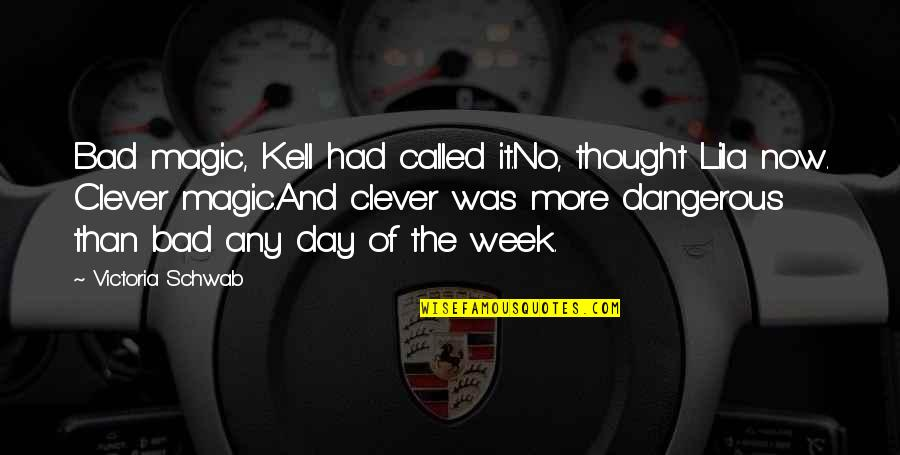 Lila Quotes By Victoria Schwab: Bad magic, Kell had called it.No, thought Lila