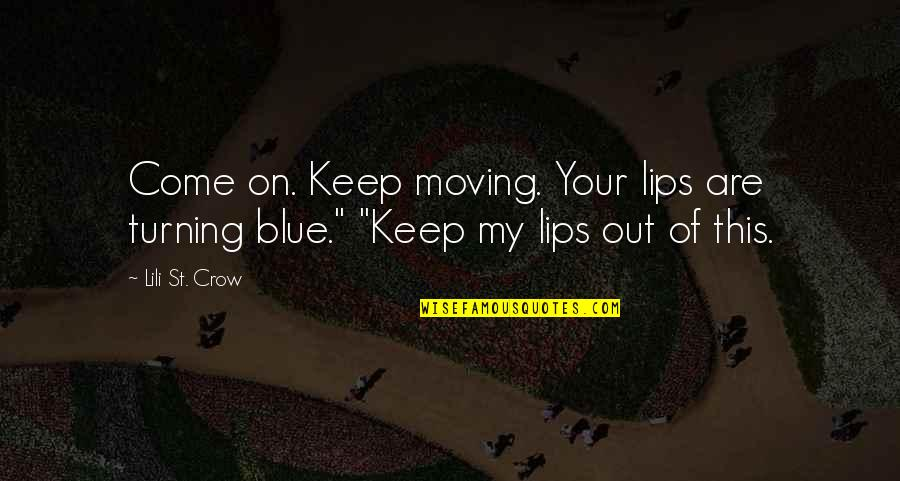 Lili Quotes By Lili St. Crow: Come on. Keep moving. Your lips are turning
