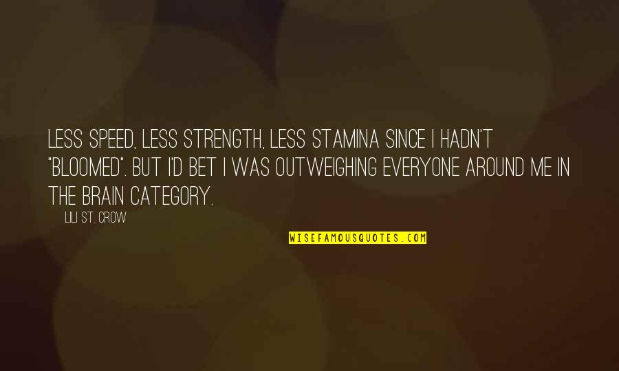 Lili Quotes By Lili St. Crow: Less speed, less strength, less stamina since I