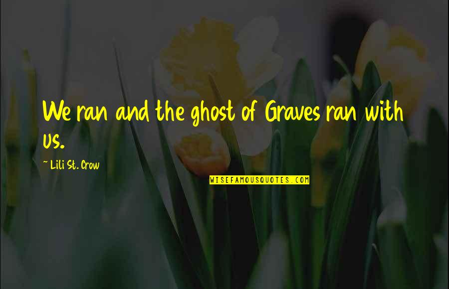 Lili Quotes By Lili St. Crow: We ran and the ghost of Graves ran