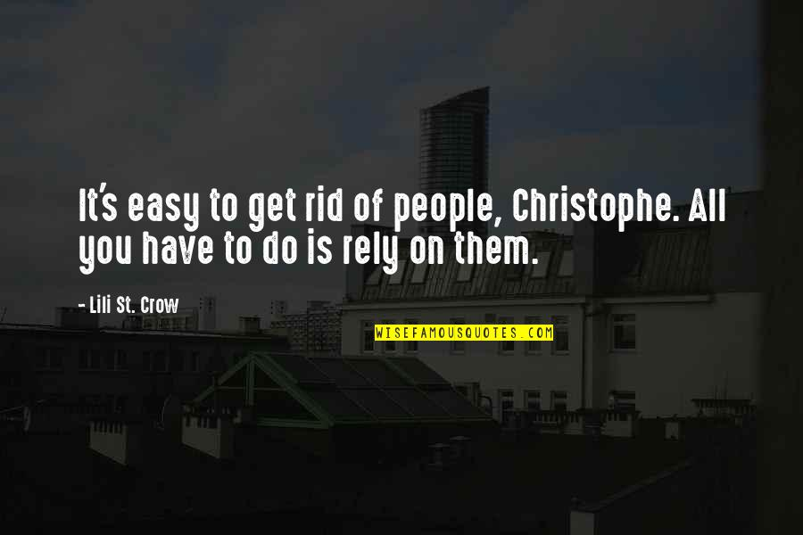 Lili Quotes By Lili St. Crow: It's easy to get rid of people, Christophe.