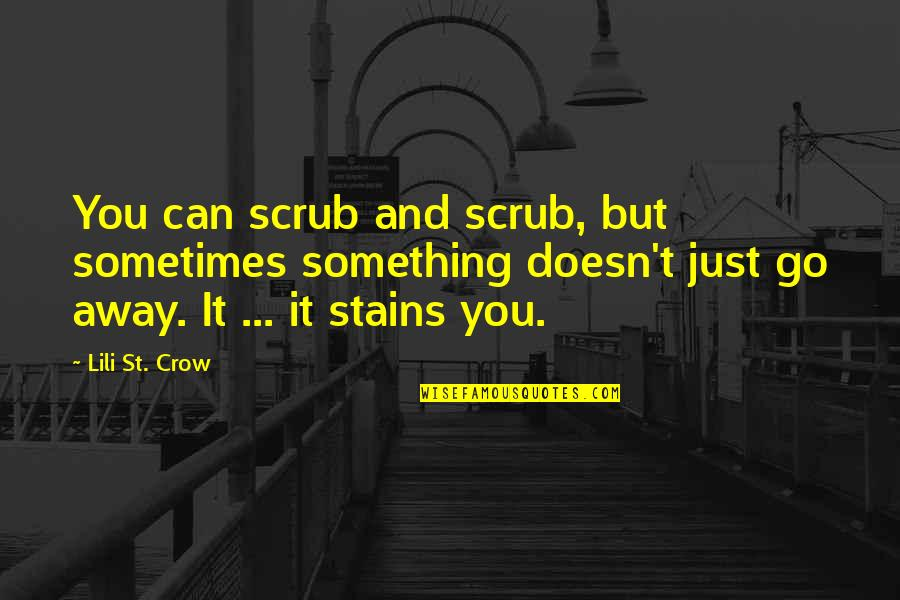 Lili Quotes By Lili St. Crow: You can scrub and scrub, but sometimes something