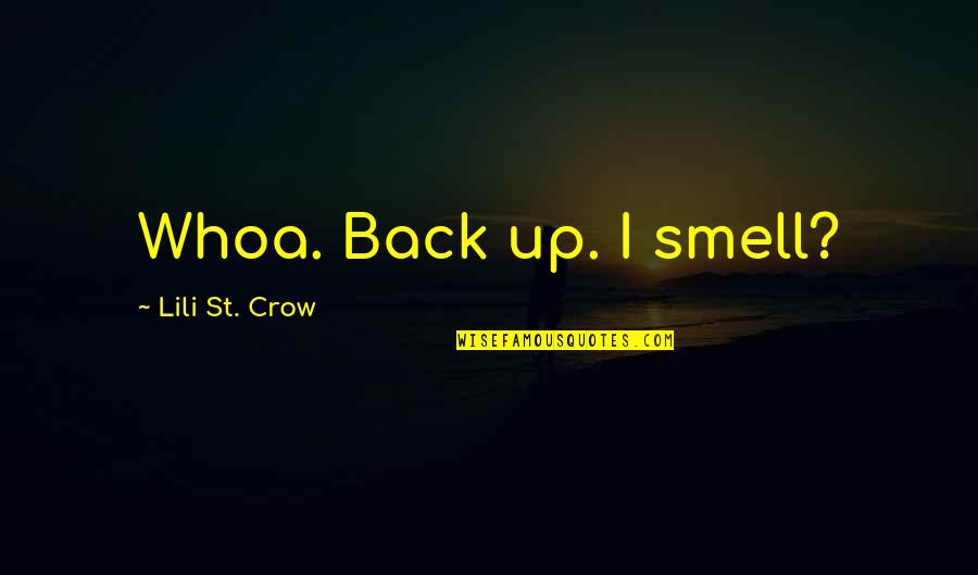 Lili Quotes By Lili St. Crow: Whoa. Back up. I smell?