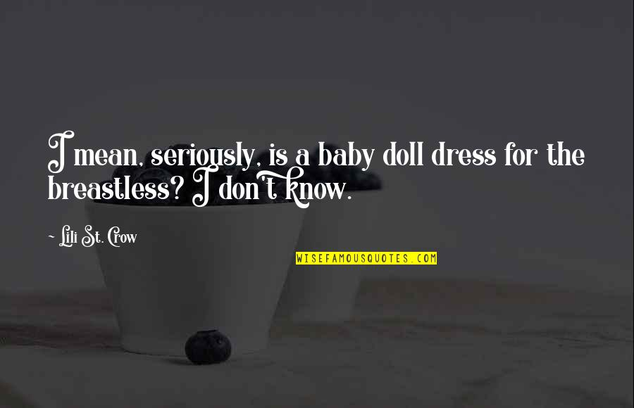 Lili Quotes By Lili St. Crow: I mean, seriously, is a baby doll dress