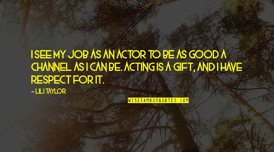 Lili Quotes By Lili Taylor: I see my job as an actor to