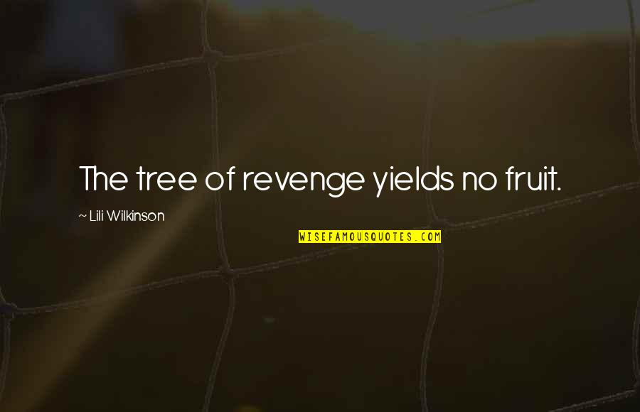 Lili Quotes By Lili Wilkinson: The tree of revenge yields no fruit.