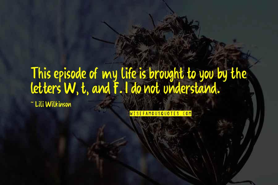 Lili Quotes By Lili Wilkinson: This episode of my life is brought to