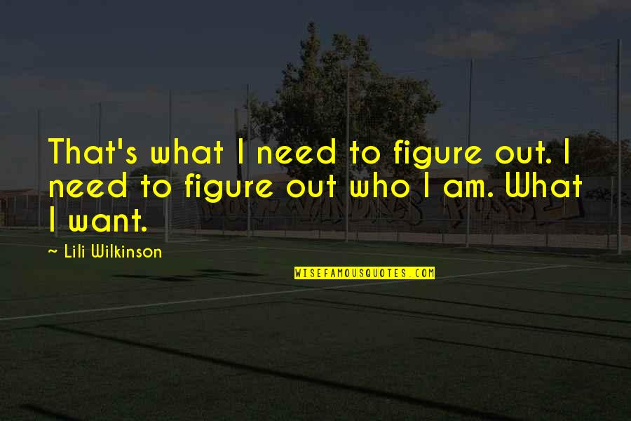 Lili Quotes By Lili Wilkinson: That's what I need to figure out. I