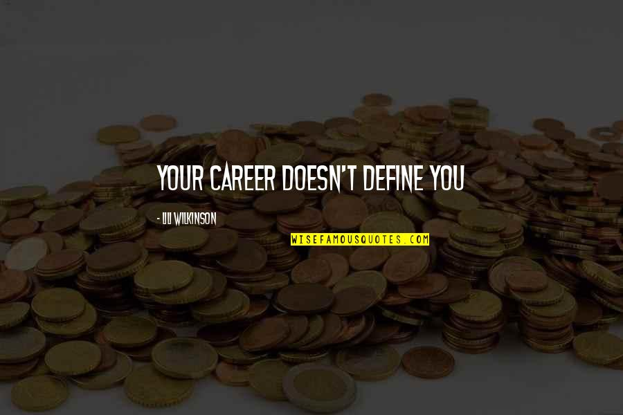 Lili Quotes By Lili Wilkinson: Your career doesn't define you