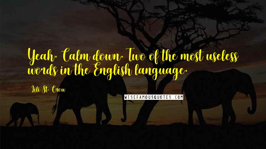 Lili St. Crow quotes: Yeah. Calm down. Two of the most useless words in the English language.