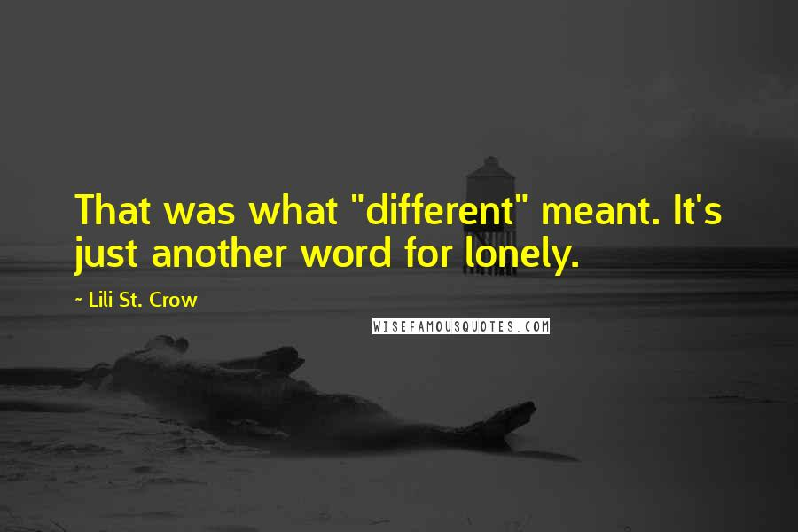 """Lili St. Crow quotes: That was what """"different"""" meant. It's just another word for lonely."""