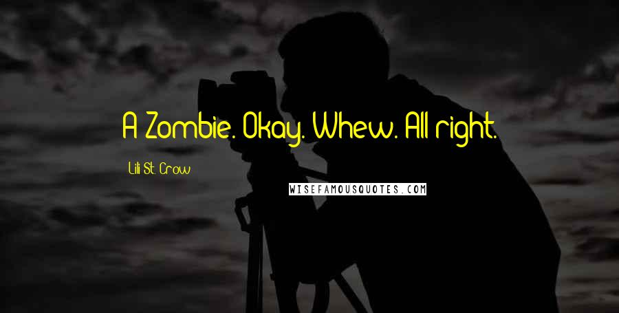 Lili St. Crow quotes: A Zombie. Okay. Whew. All right.