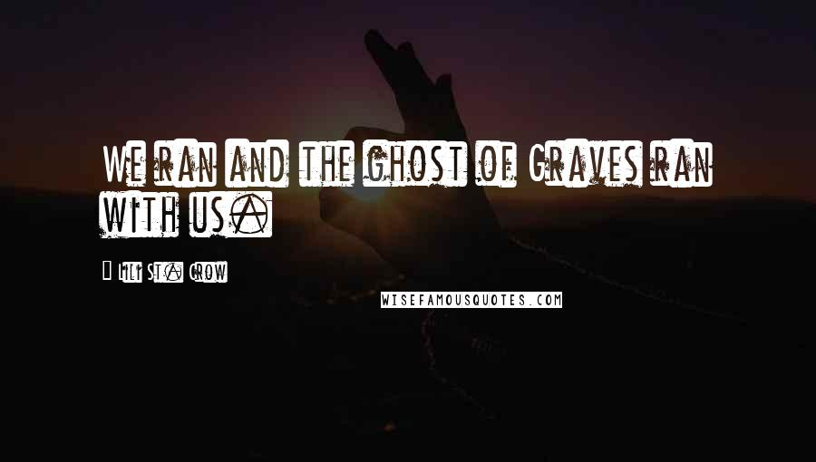 Lili St. Crow quotes: We ran and the ghost of Graves ran with us.