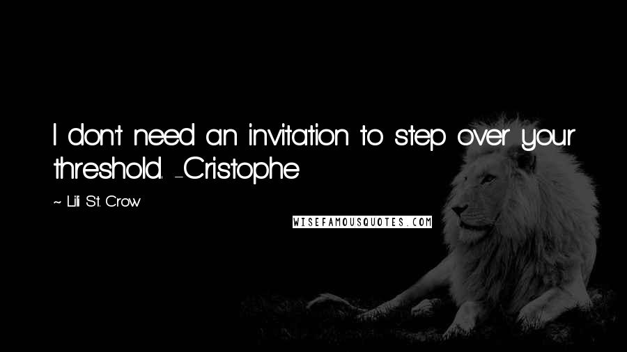 Lili St. Crow quotes: I don't need an invitation to step over your threshold. -Cristophe