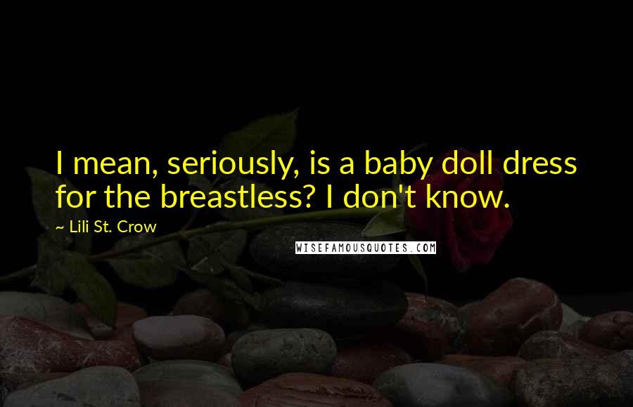 Lili St. Crow quotes: I mean, seriously, is a baby doll dress for the breastless? I don't know.
