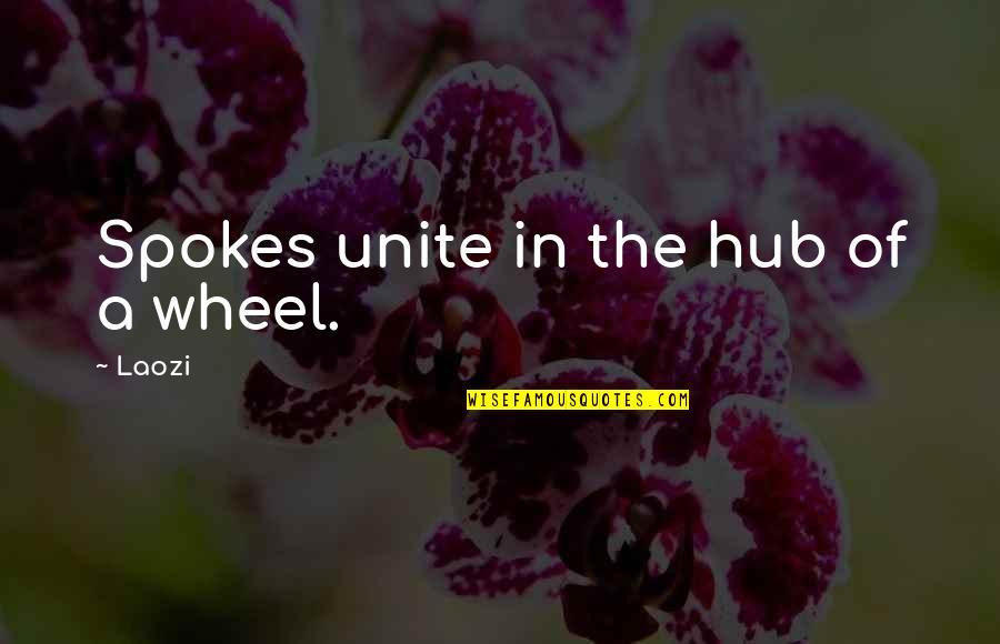 Liliana Castro Quotes By Laozi: Spokes unite in the hub of a wheel.