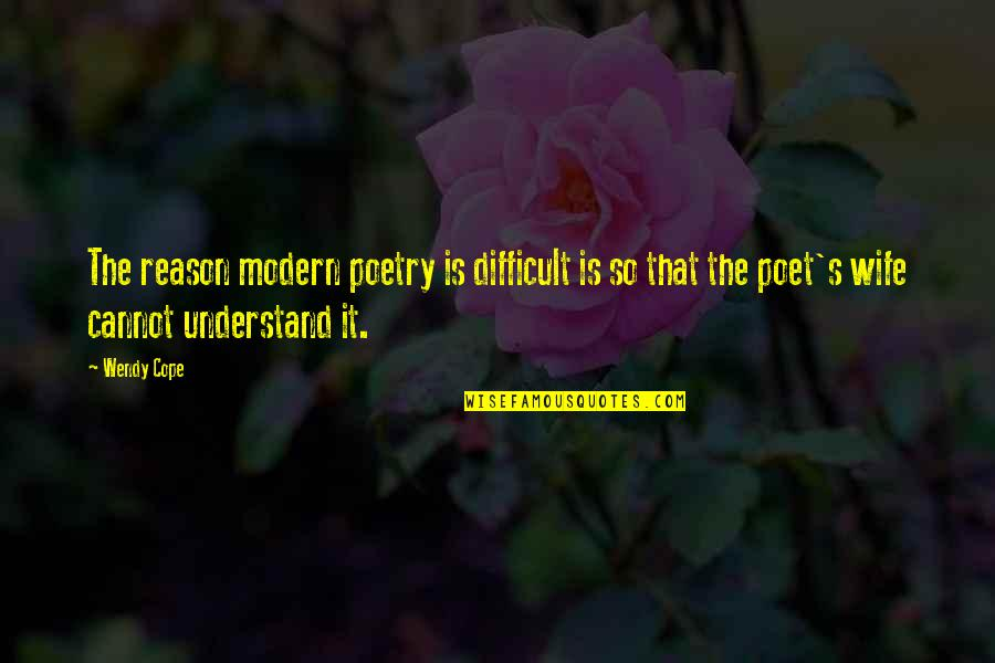 Liliana Castro Quotes By Wendy Cope: The reason modern poetry is difficult is so