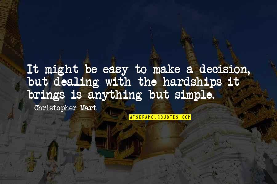 Lillian Leitzel Quotes By Christopher Mart: It might be easy to make a decision,